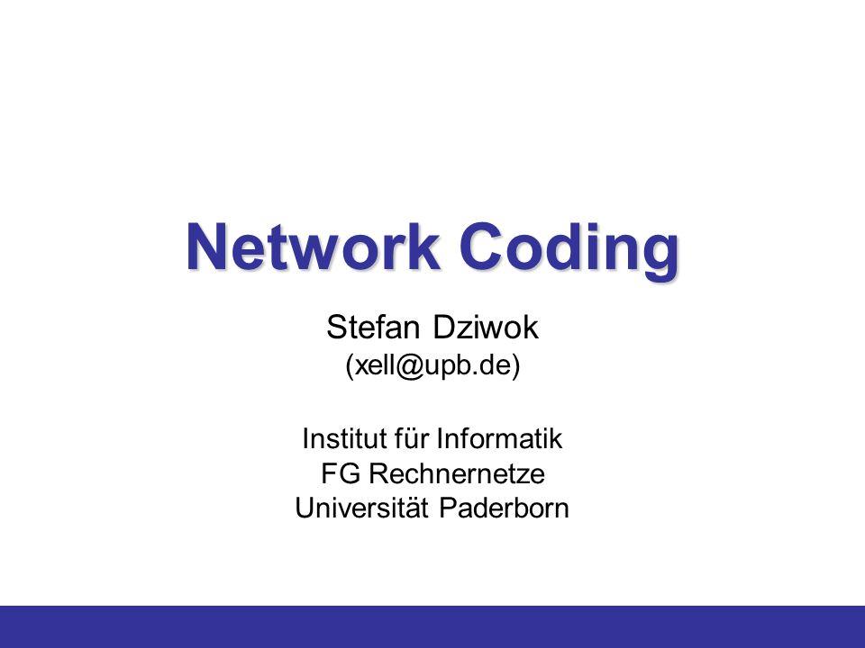 Stefan Dziwok (xell@upb.de) Institut für Informatik FG Rechnernetze Universität Paderborn Network Coding