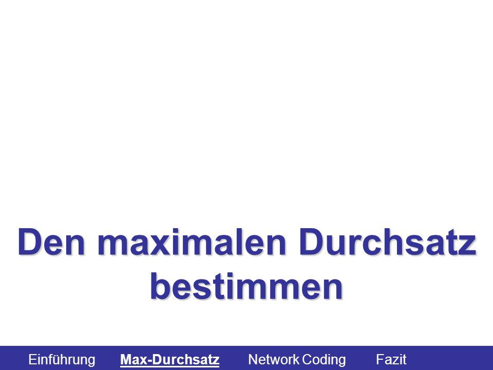 Den maximalen Durchsatz bestimmen Einführung Max-Durchsatz Network Coding Fazit