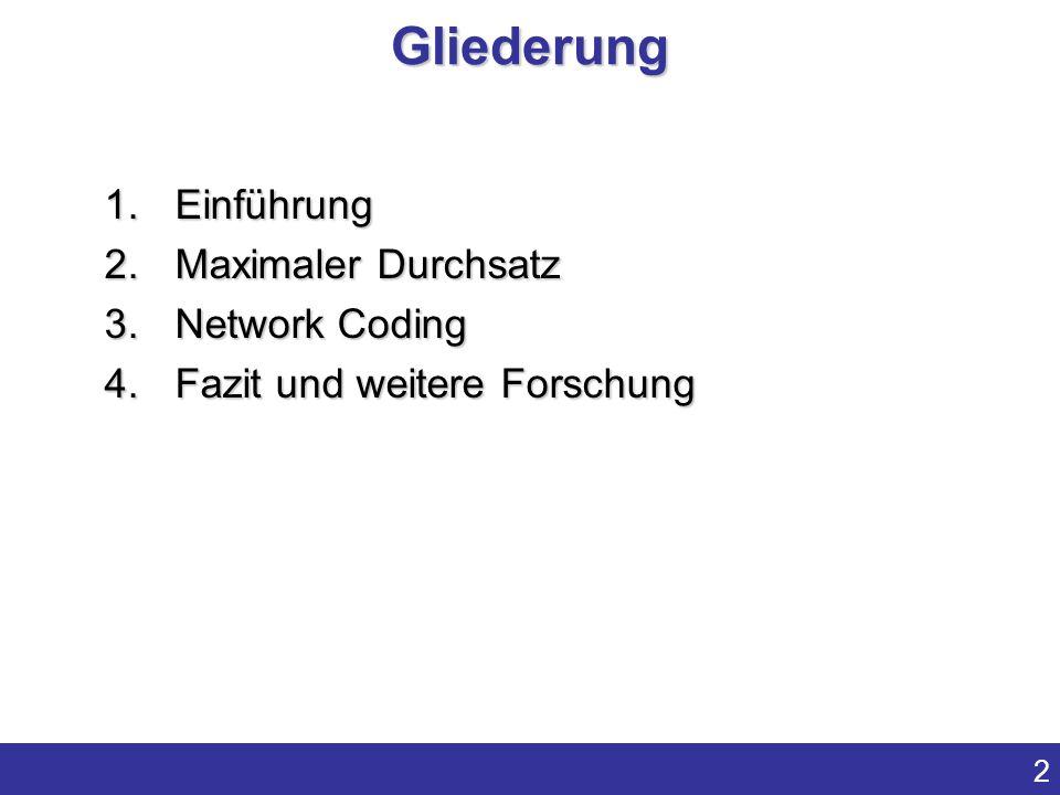 2 1.Einführung 2.Maximaler Durchsatz 3.Network Coding 4.Fazit und weitere Forschung Gliederung