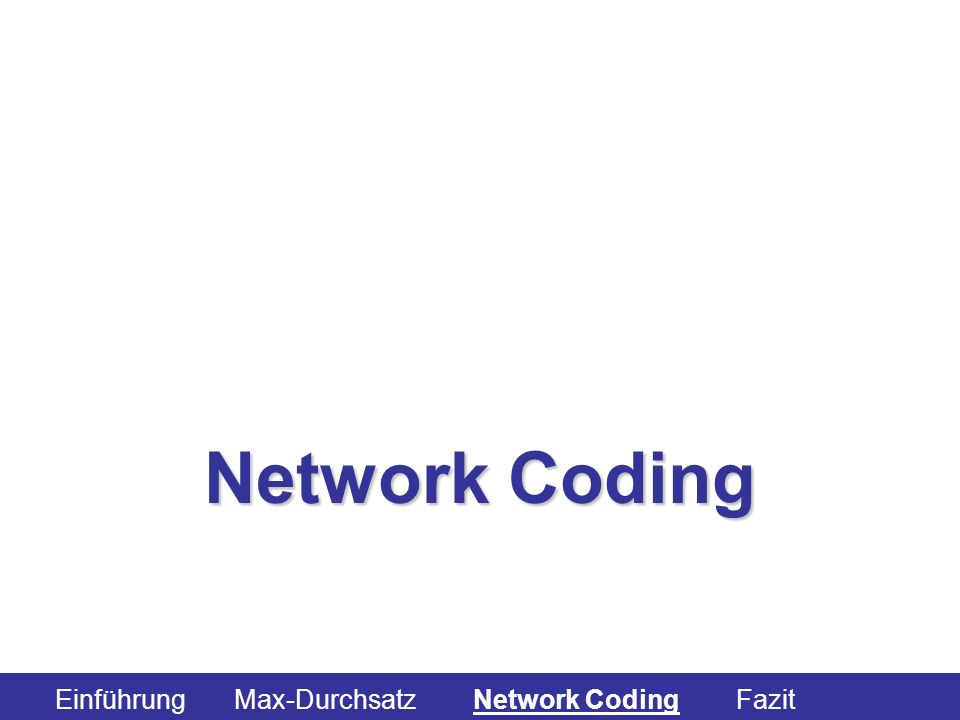 Network Coding Einführung Max-Durchsatz Network Coding Fazit