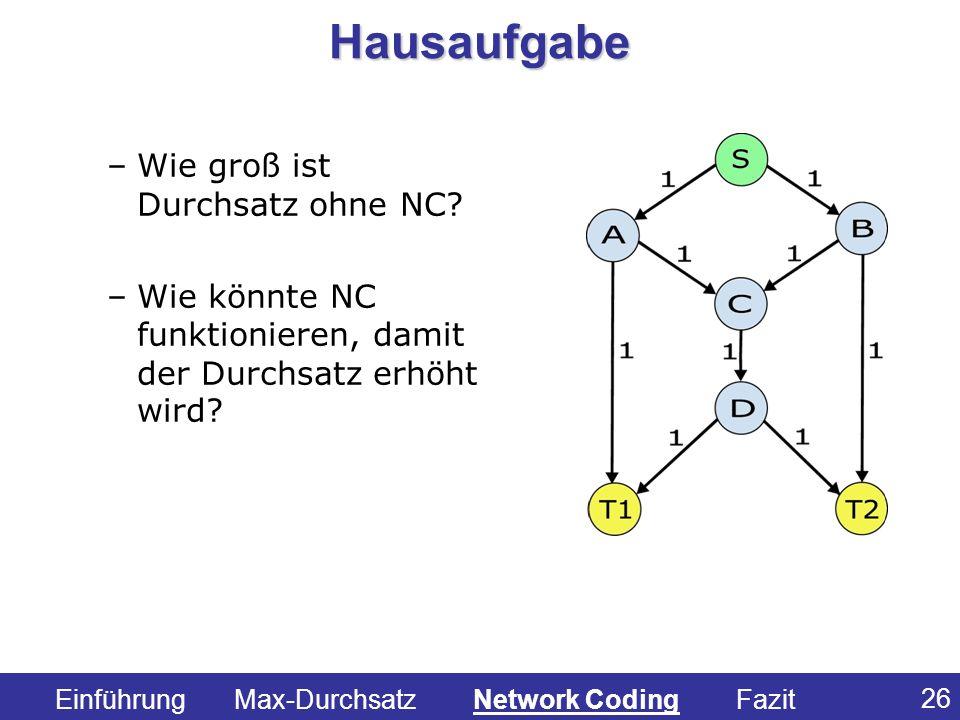 26 – –Wie groß ist Durchsatz ohne NC? – –Wie könnte NC funktionieren, damit der Durchsatz erhöht wird? Hausaufgabe Einführung Max-Durchsatz Network Co