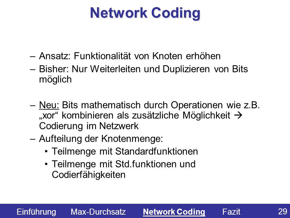29 –Ansatz: Funktionalität von Knoten erhöhen –Bisher: Nur Weiterleiten und Duplizieren von Bits möglich –Neu: Bits mathematisch durch Operationen wie