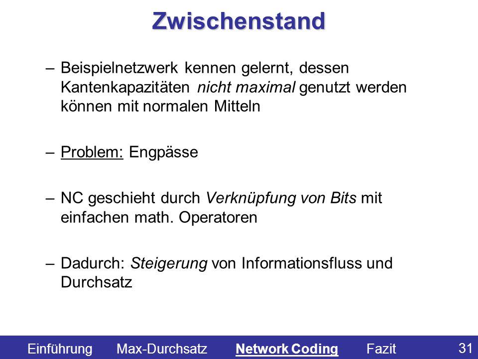 31 –Beispielnetzwerk kennen gelernt, dessen Kantenkapazitäten nicht maximal genutzt werden können mit normalen Mitteln –Problem: Engpässe –NC geschieh