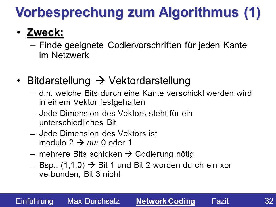 32 Zweck:Zweck: –Finde geeignete Codiervorschriften für jeden Kante im Netzwerk Bitdarstellung Vektordarstellung –d.h. welche Bits durch eine Kante ve