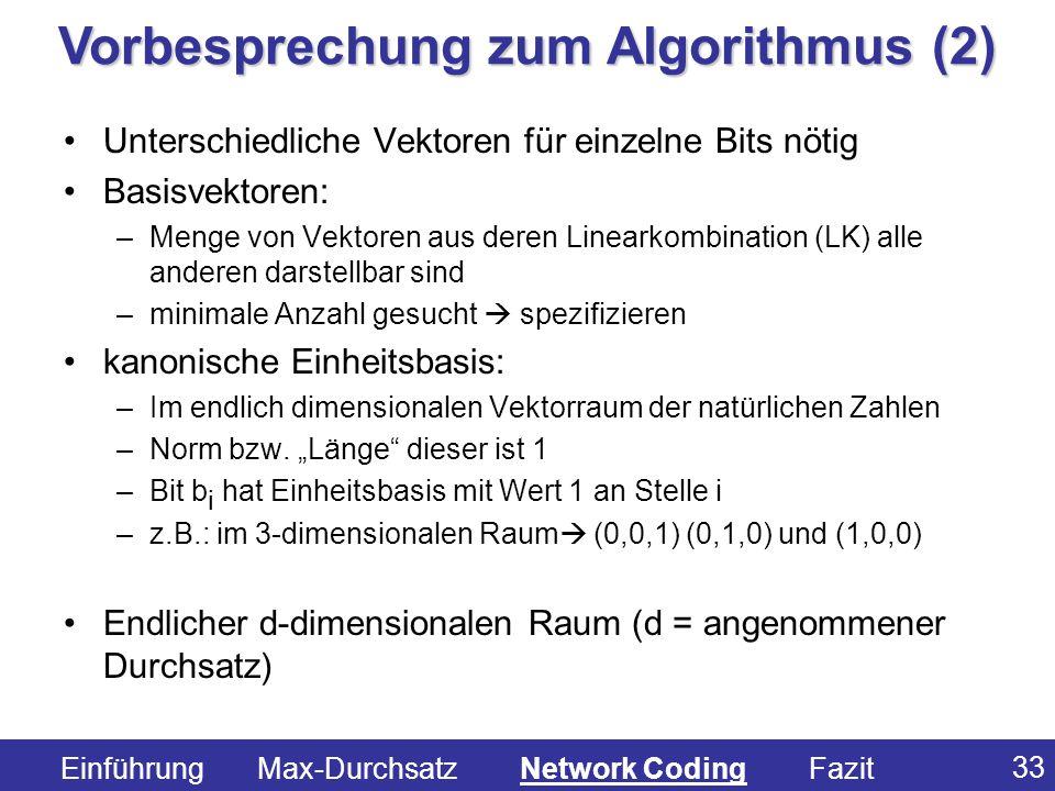 33 Unterschiedliche Vektoren für einzelne Bits nötig Basisvektoren: –Menge von Vektoren aus deren Linearkombination (LK) alle anderen darstellbar sind