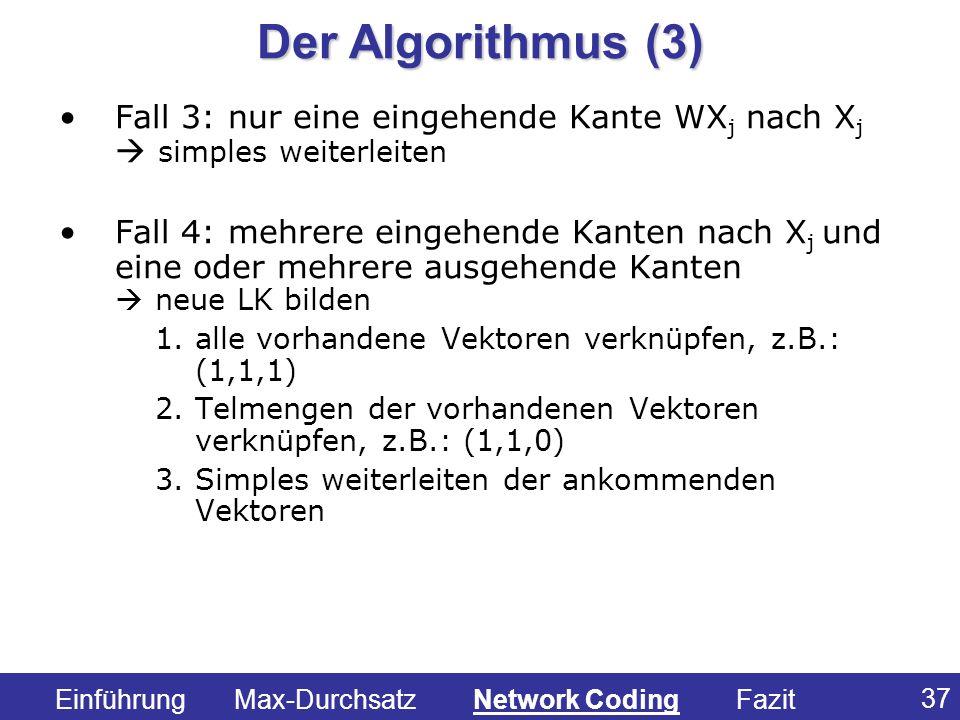 37 Fall 3: nur eine eingehende Kante WX j nach X j simples weiterleiten Fall 4: mehrere eingehende Kanten nach X j und eine oder mehrere ausgehende Ka