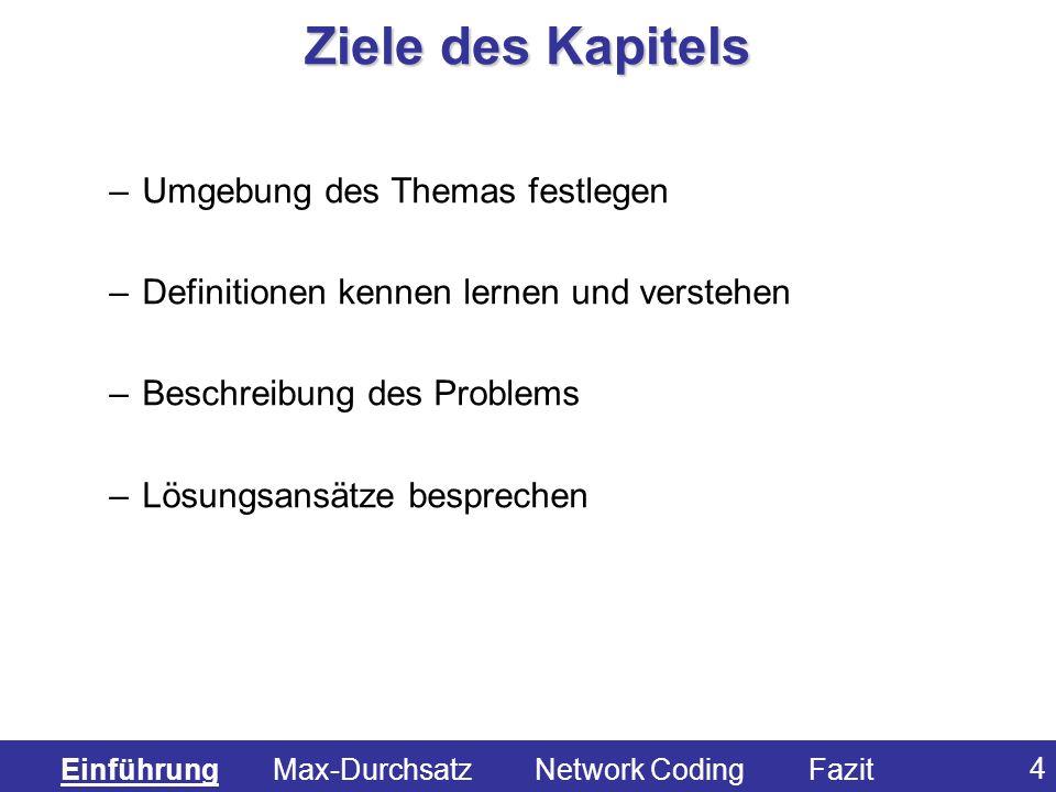 25 –Konflikte und Probleme am Beispiel des Butterfly erkennen –Network Coding als Lösung kennen lernen –Informationsfluss und Durchsatz betrachten –Präsentation eines Algorithmus zur Nutzung von NC Ziele des Kapitels Einführung Max-Durchsatz Network Coding Fazit