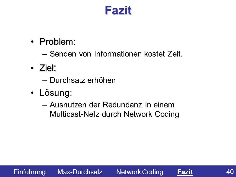 40 Fazit Problem:Problem: – –Senden von Informationen kostet Zeit. Ziel :Ziel : – –Durchsatz erhöhen Lösung: – –Ausnutzen der Redundanz in einem Multi
