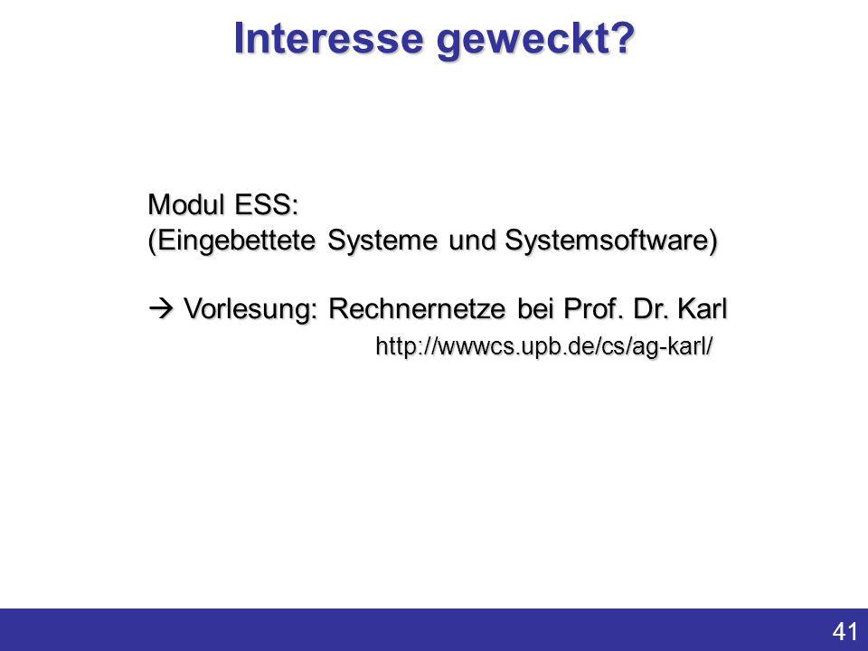 41 Interesse geweckt? Modul ESS: (Eingebettete Systeme und Systemsoftware) Vorlesung: Rechnernetze bei Prof. Dr. Karl http://wwwcs.upb.de/cs/ag-karl/