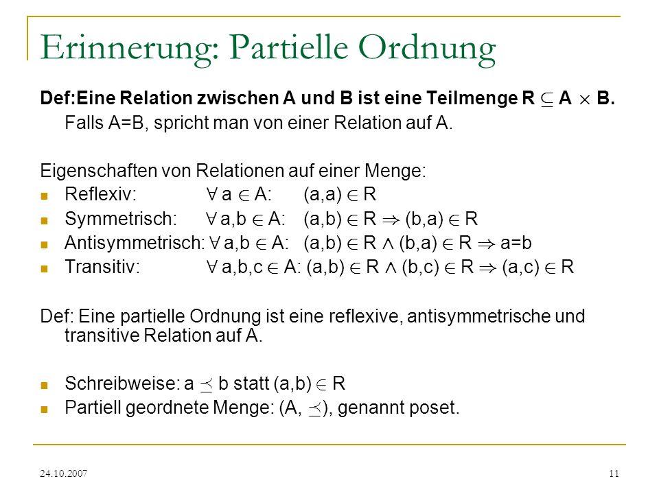 24.10.200711 Erinnerung: Partielle Ordnung Def:Eine Relation zwischen A und B ist eine Teilmenge R µ A £ B. Falls A=B, spricht man von einer Relation