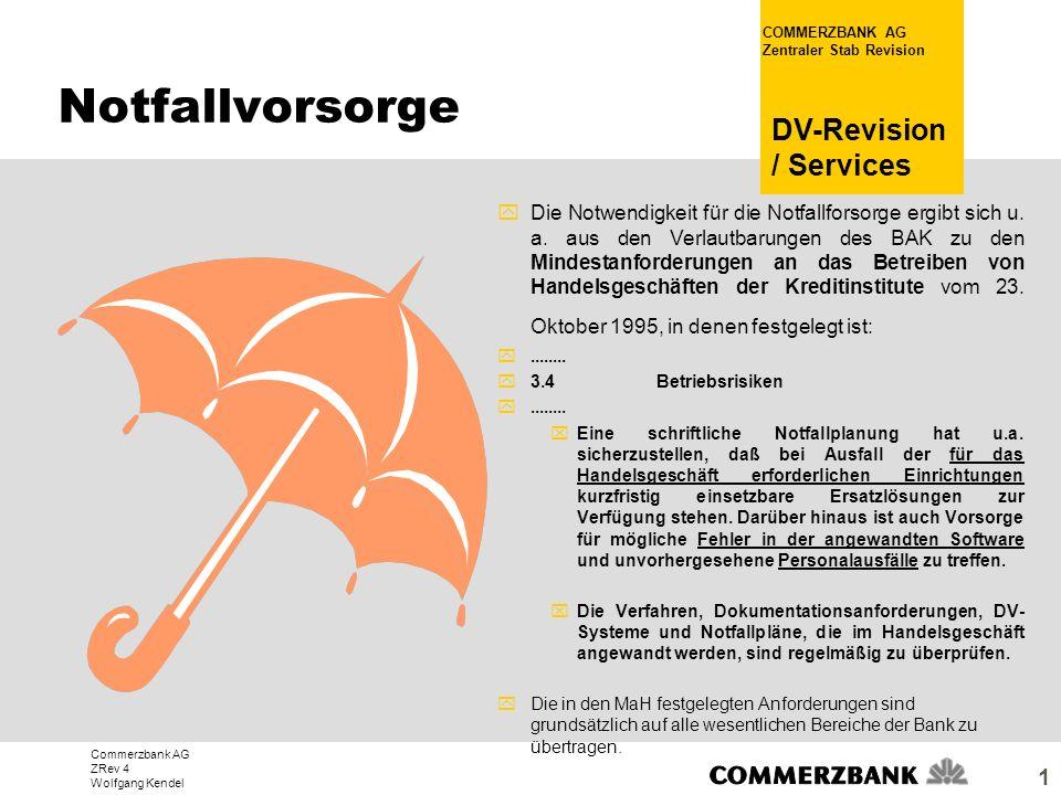 Commerzbank AG ZRev 4 Wolfgang Kendel COMMERZBANK AG Zentraler Stab Revision DV-Revision / Services 1 yDie Notwendigkeit für die Notfallforsorge ergib