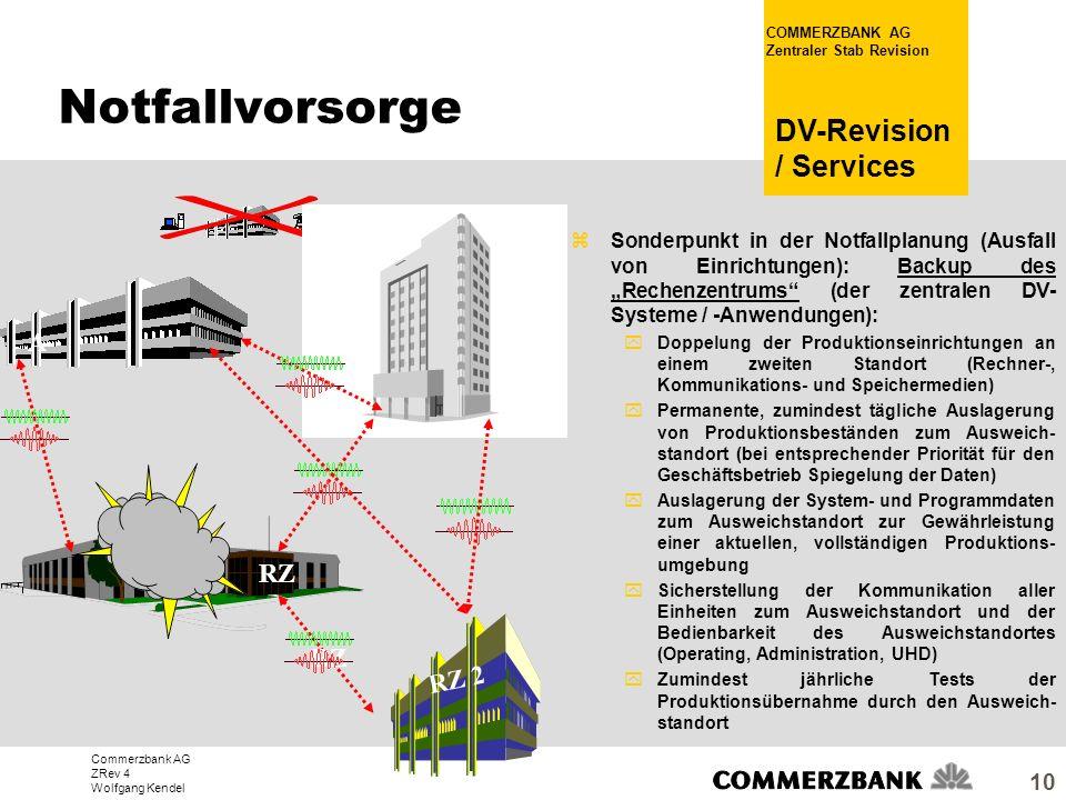 Commerzbank AG ZRev 4 Wolfgang Kendel COMMERZBANK AG Zentraler Stab Revision DV-Revision / Services 10 zSonderpunkt in der Notfallplanung (Ausfall von