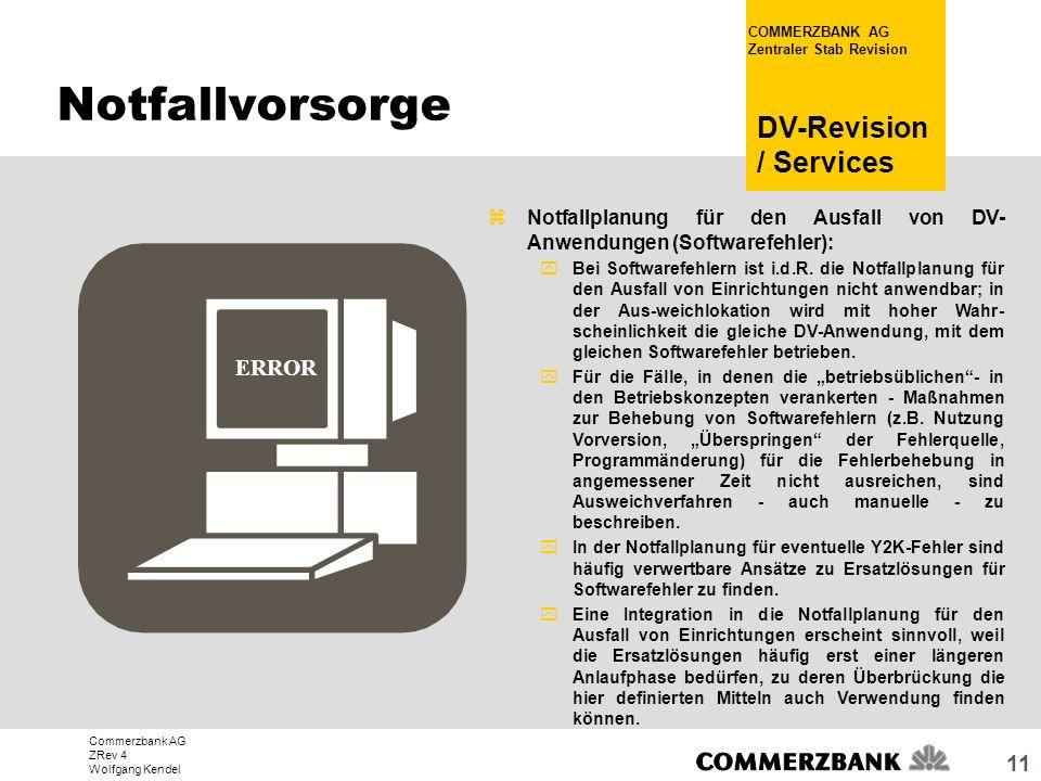 Commerzbank AG ZRev 4 Wolfgang Kendel COMMERZBANK AG Zentraler Stab Revision DV-Revision / Services 11 ERROR zNotfallplanung für den Ausfall von DV- A