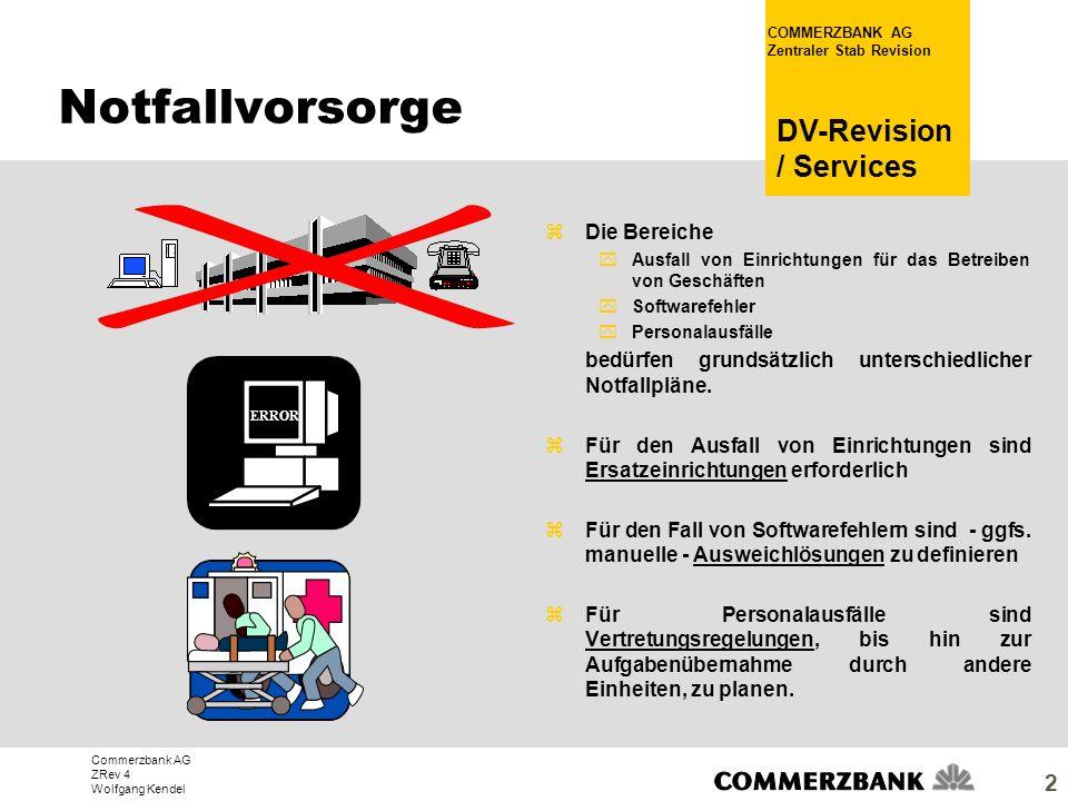 Commerzbank AG ZRev 4 Wolfgang Kendel COMMERZBANK AG Zentraler Stab Revision DV-Revision / Services 2 zDie Bereiche yAusfall von Einrichtungen für das