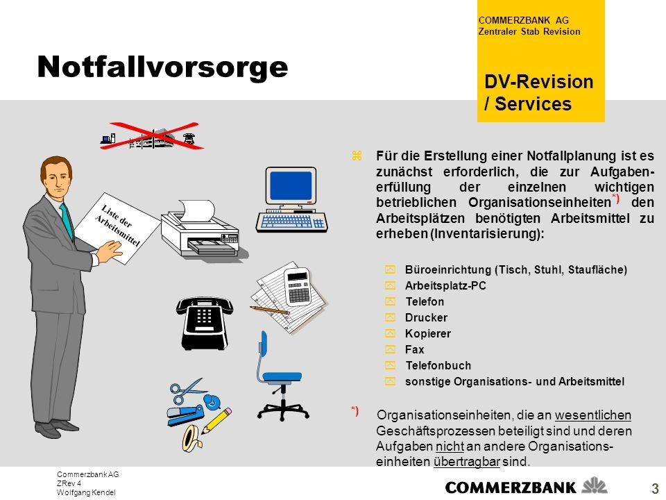Commerzbank AG ZRev 4 Wolfgang Kendel COMMERZBANK AG Zentraler Stab Revision DV-Revision / Services 3 zFür die Erstellung einer Notfallplanung ist es