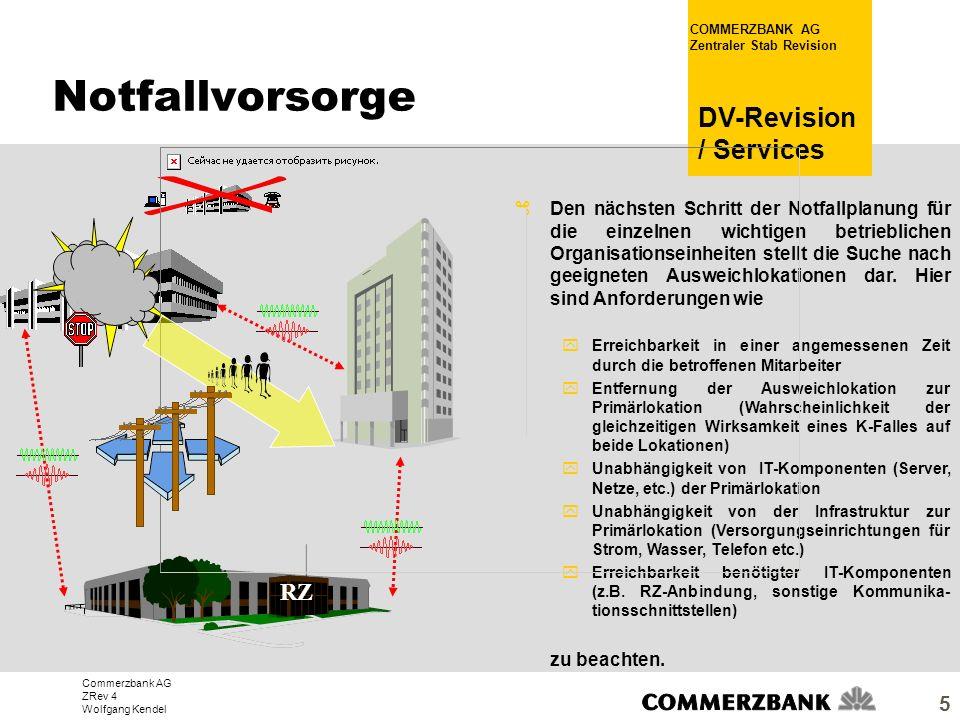Commerzbank AG ZRev 4 Wolfgang Kendel COMMERZBANK AG Zentraler Stab Revision DV-Revision / Services 5 zDen nächsten Schritt der Notfallplanung für die