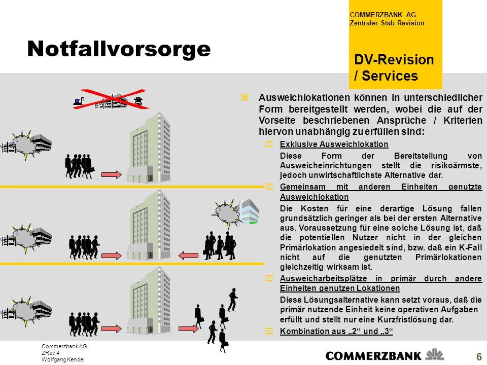 Commerzbank AG ZRev 4 Wolfgang Kendel COMMERZBANK AG Zentraler Stab Revision DV-Revision / Services 6 zAusweichlokationen können in unterschiedlicher