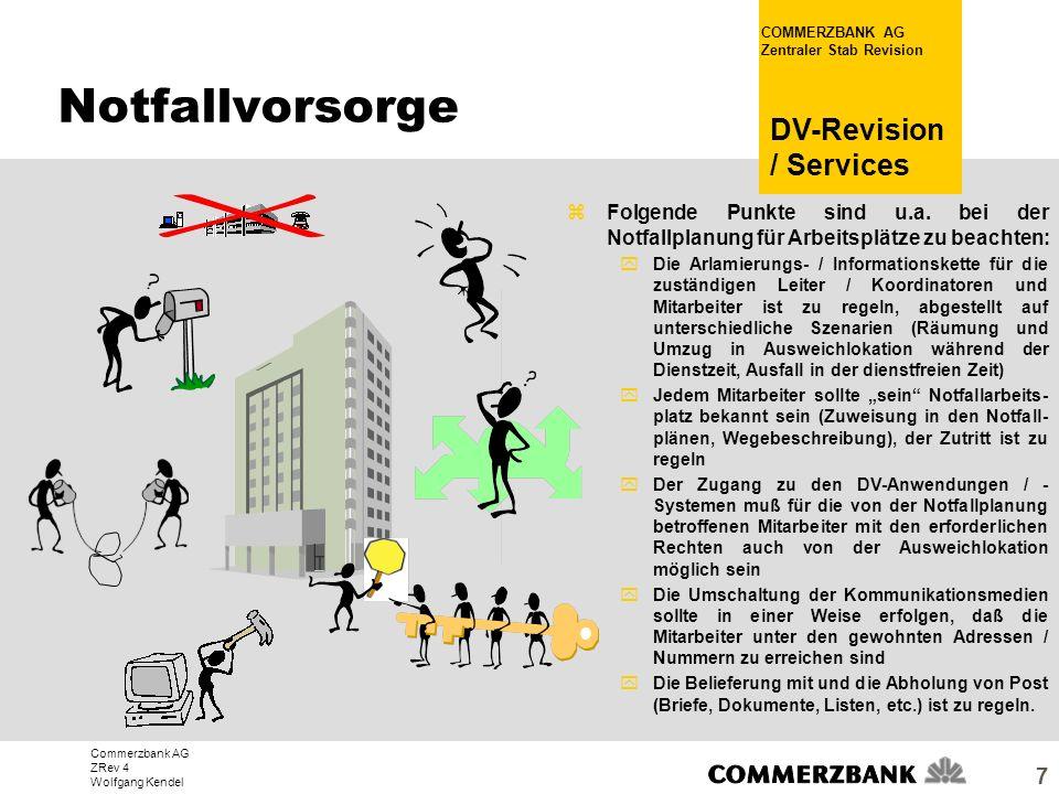 Commerzbank AG ZRev 4 Wolfgang Kendel COMMERZBANK AG Zentraler Stab Revision DV-Revision / Services 7 zFolgende Punkte sind u.a. bei der Notfallplanun