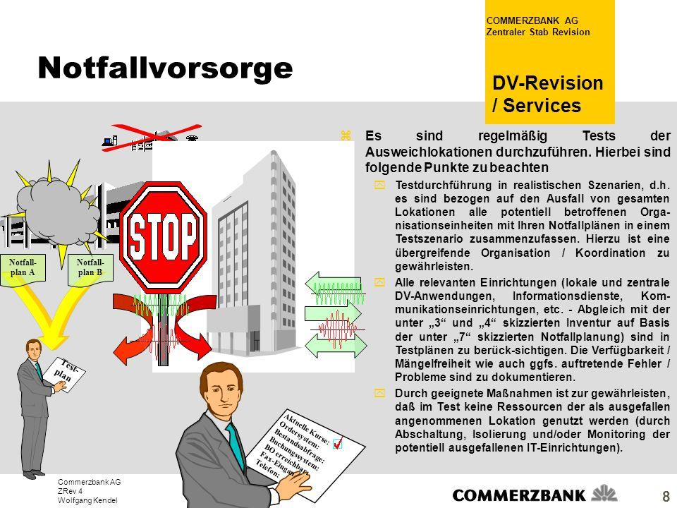 Commerzbank AG ZRev 4 Wolfgang Kendel COMMERZBANK AG Zentraler Stab Revision DV-Revision / Services 8 zEs sind regelmäßig Tests der Ausweichlokationen