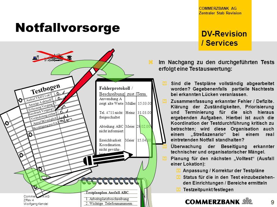 Commerzbank AG ZRev 4 Wolfgang Kendel COMMERZBANK AG Zentraler Stab Revision DV-Revision / Services 9 zIm Nachgang zu den durchgeführten Tests erfolgt