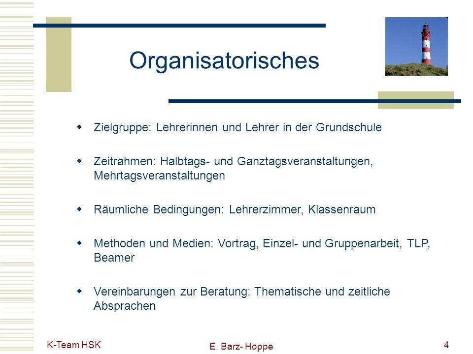 K-Team HSK E. Barz- Hoppe 4 Organisatorisches Zielgruppe: Lehrerinnen und Lehrer in der Grundschule Zeitrahmen: Halbtags- und Ganztagsveranstaltungen,