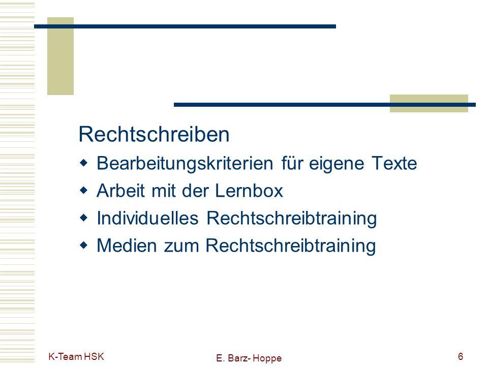 K-Team HSK E. Barz- Hoppe 6 Rechtschreiben Bearbeitungskriterien für eigene Texte Arbeit mit der Lernbox Individuelles Rechtschreibtraining Medien zum
