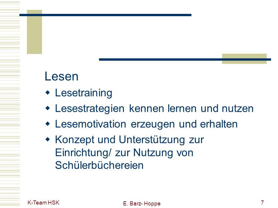 K-Team HSK E. Barz- Hoppe 7 Lesen Lesetraining Lesestrategien kennen lernen und nutzen Lesemotivation erzeugen und erhalten Konzept und Unterstützung