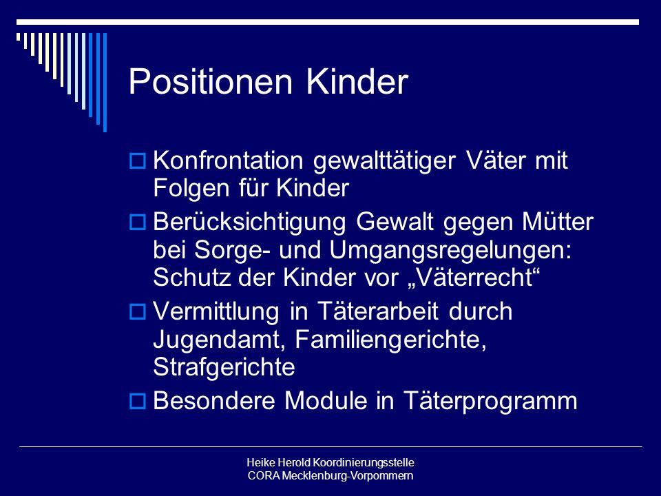 Heike Herold Koordinierungsstelle CORA Mecklenburg-Vorpommern Positionen Kinder Konfrontation gewalttätiger Väter mit Folgen für Kinder Berücksichtigu