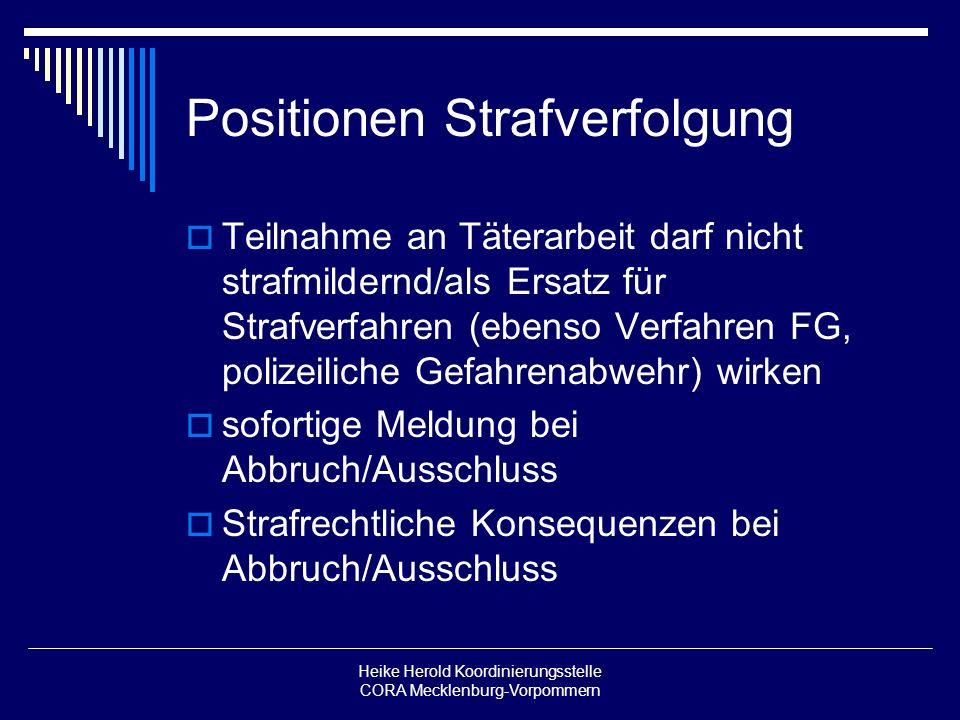 Heike Herold Koordinierungsstelle CORA Mecklenburg-Vorpommern Positionen Strafverfolgung Teilnahme an Täterarbeit darf nicht strafmildernd/als Ersatz
