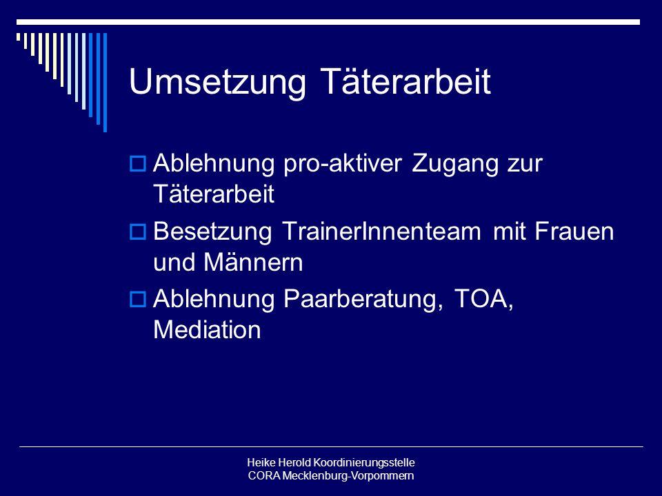 Heike Herold Koordinierungsstelle CORA Mecklenburg-Vorpommern Umsetzung Täterarbeit Ablehnung pro-aktiver Zugang zur Täterarbeit Besetzung TrainerInne