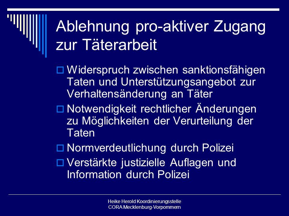 Heike Herold Koordinierungsstelle CORA Mecklenburg-Vorpommern Ablehnung pro-aktiver Zugang zur Täterarbeit Widerspruch zwischen sanktionsfähigen Taten