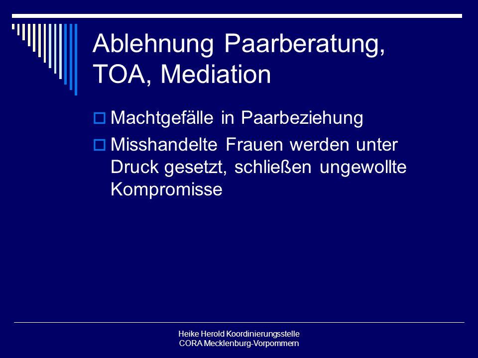 Heike Herold Koordinierungsstelle CORA Mecklenburg-Vorpommern Ablehnung Paarberatung, TOA, Mediation Machtgefälle in Paarbeziehung Misshandelte Frauen