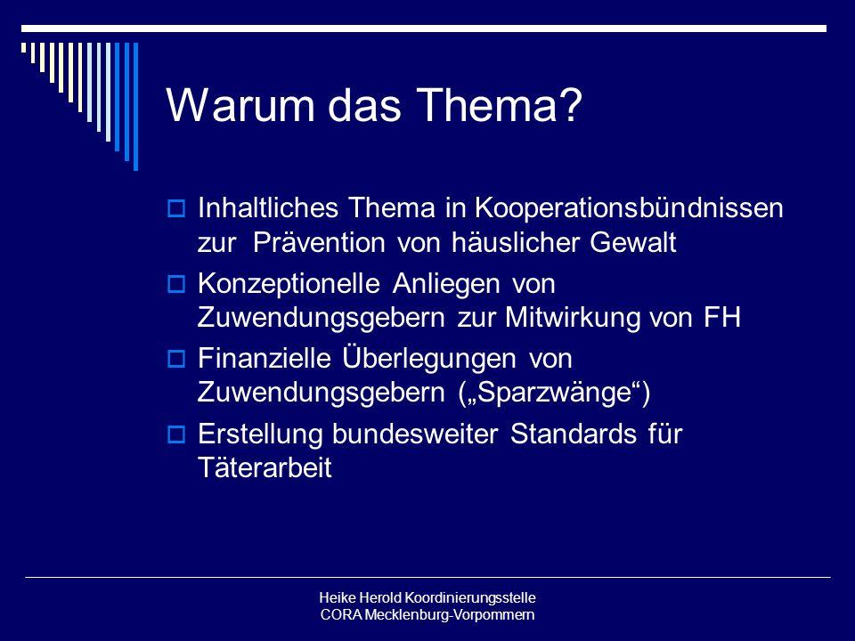 Heike Herold Koordinierungsstelle CORA Mecklenburg-Vorpommern Warum das Thema? Inhaltliches Thema in Kooperationsbündnissen zur Prävention von häuslic