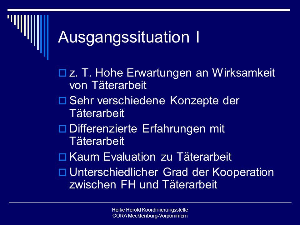 Heike Herold Koordinierungsstelle CORA Mecklenburg-Vorpommern Ausgangssituation I z. T. Hohe Erwartungen an Wirksamkeit von Täterarbeit Sehr verschied