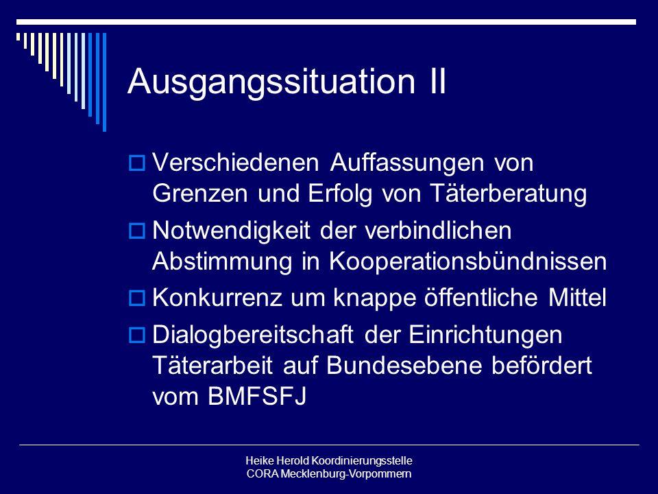 Heike Herold Koordinierungsstelle CORA Mecklenburg-Vorpommern Ausgangssituation II Verschiedenen Auffassungen von Grenzen und Erfolg von Täterberatung