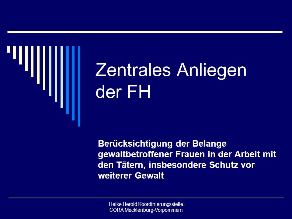 Heike Herold Koordinierungsstelle CORA Mecklenburg-Vorpommern Zentrales Anliegen der FH Berücksichtigung der Belange gewaltbetroffener Frauen in der A