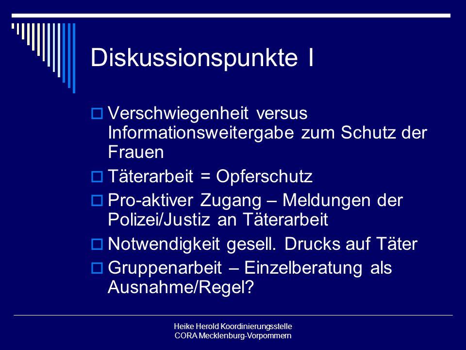 Heike Herold Koordinierungsstelle CORA Mecklenburg-Vorpommern Diskussionspunkte I Verschwiegenheit versus Informationsweitergabe zum Schutz der Frauen