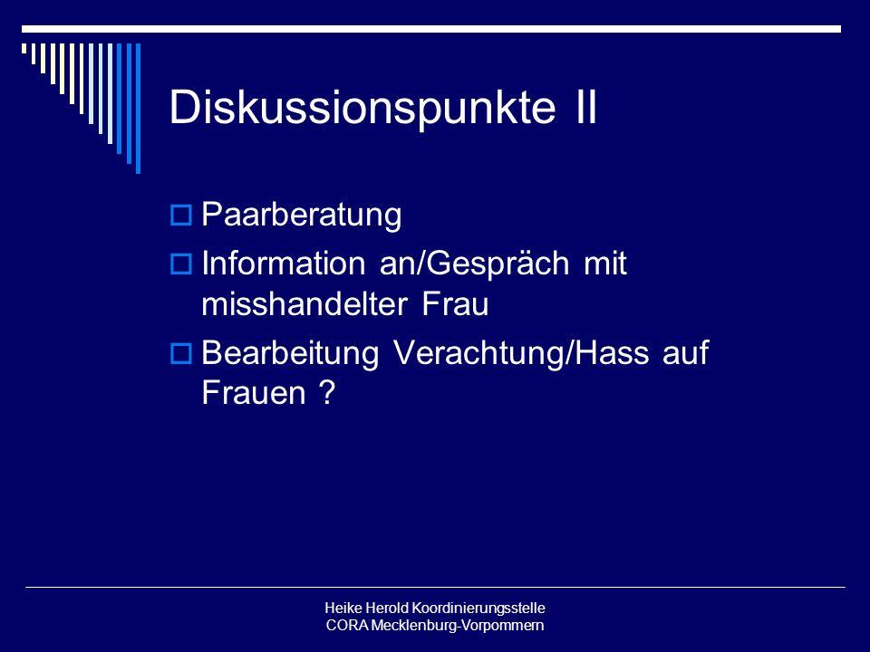 Heike Herold Koordinierungsstelle CORA Mecklenburg-Vorpommern Diskussionspunkte II Paarberatung Information an/Gespräch mit misshandelter Frau Bearbei