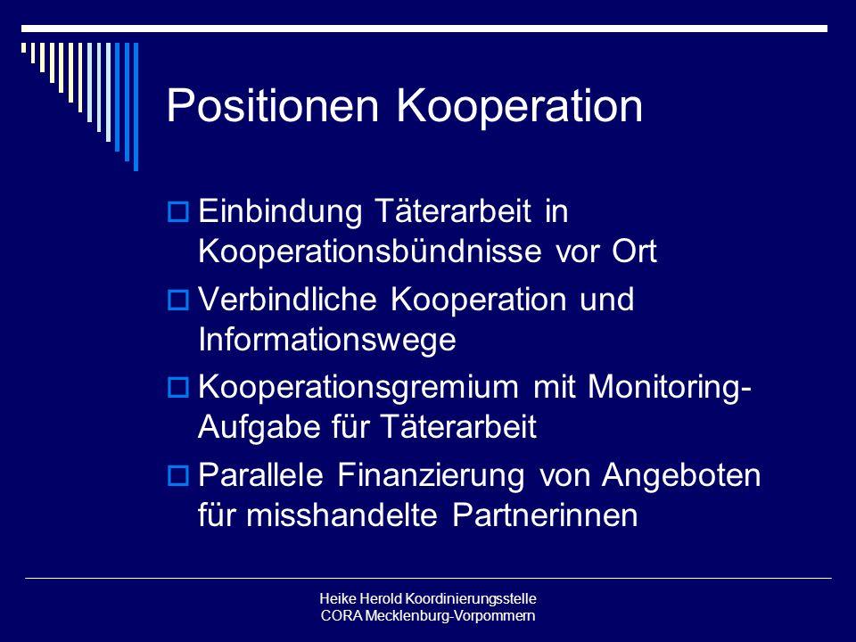 Heike Herold Koordinierungsstelle CORA Mecklenburg-Vorpommern Positionen Kooperation Einbindung Täterarbeit in Kooperationsbündnisse vor Ort Verbindli