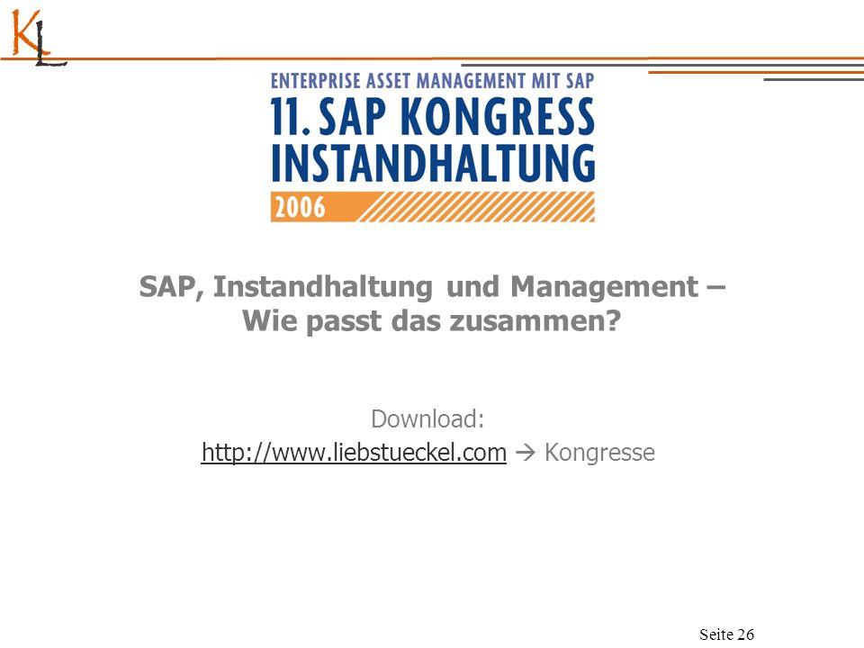 K L Seite 26 SAP, Instandhaltung und Management – Wie passt das zusammen? Download: http://www.liebstueckel.comhttp://www.liebstueckel.com Kongresse