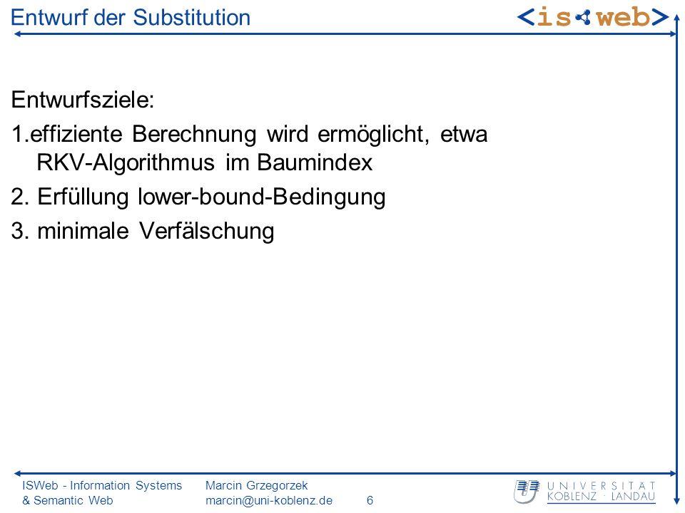 ISWeb - Information Systems & Semantic Web Marcin Grzegorzek marcin@uni-koblenz.de7 Substitutionsbeispiel Messung Unähnlichkeit von Zeitreihen anhand euklidscher Distanzfunktion aufwändig durch hohe Anzahl von Messwerten Dimensionsreduzierung durch DFT-Transformation (Kompaktheit) Substitution durch euklidische Distanz auf kompakten Fourier- Koeffizienten