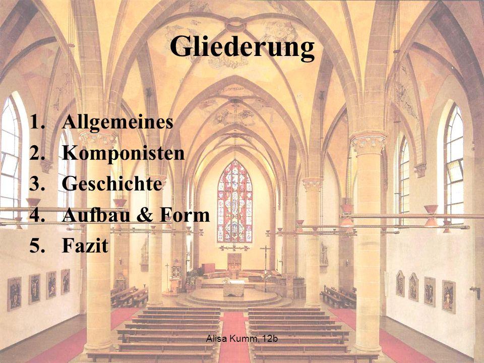 Alisa Kumm, 12b Gliederung 1.Allgemeines 2.Komponisten 3.Geschichte 4.Aufbau & Form 5.Fazit
