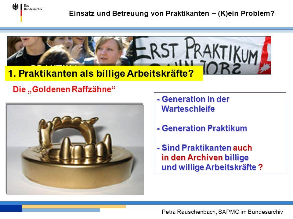 Einsatz und Betreuung von Praktikanten – (K)ein Problem? Petra Rauschenbach, SAPMO im Bundesarchiv Die Goldenen Raffzähne - Generation in der Wartesch