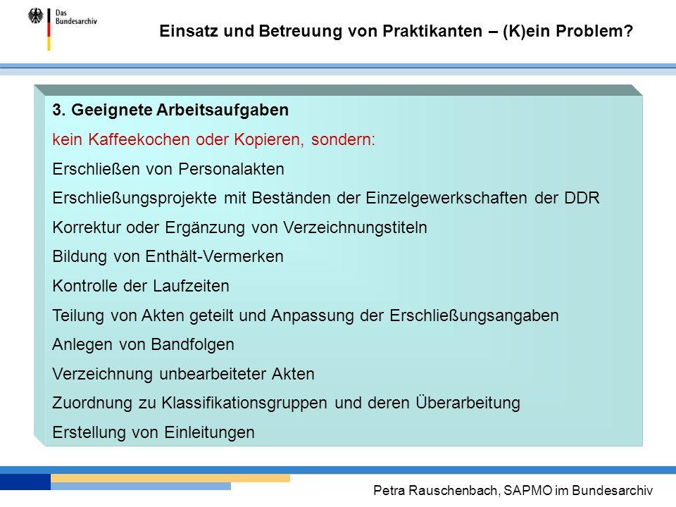 Einsatz und Betreuung von Praktikanten – (K)ein Problem? Petra Rauschenbach, SAPMO im Bundesarchiv 3. Geeignete Arbeitsaufgaben kein Kaffeekochen oder