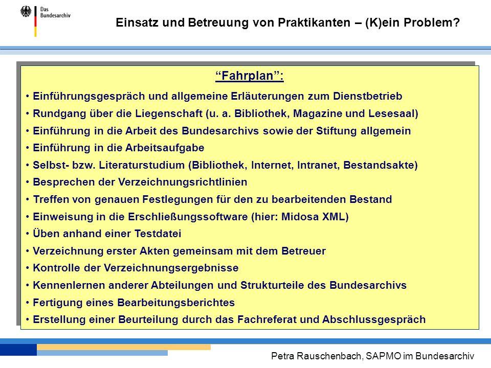 Einsatz und Betreuung von Praktikanten – (K)ein Problem? Petra Rauschenbach, SAPMO im Bundesarchiv Fahrplan: Einführungsgespräch und allgemeine Erläut