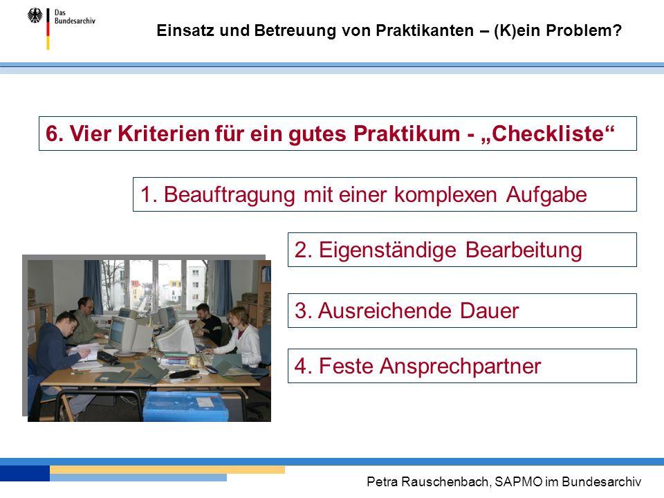 Einsatz und Betreuung von Praktikanten – (K)ein Problem? Petra Rauschenbach, SAPMO im Bundesarchiv 6. Vier Kriterien für ein gutes Praktikum - Checkli