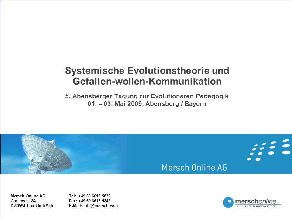 Mersch Online AGTel: +49 69 6612 5836 Gartenstr. 8AFax: +49 69 6612 5843 D-60594 Frankfurt/MainE-Mail: info@mersch.com Systemische Evolutionstheorie u