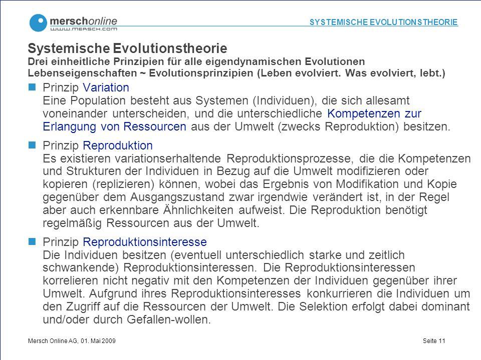 SYSTEMISCHE EVOLUTIONSTHEORIE Mersch Online AG, 01. Mai 2009 Seite 11 Systemische Evolutionstheorie Drei einheitliche Prinzipien für alle eigendynamis