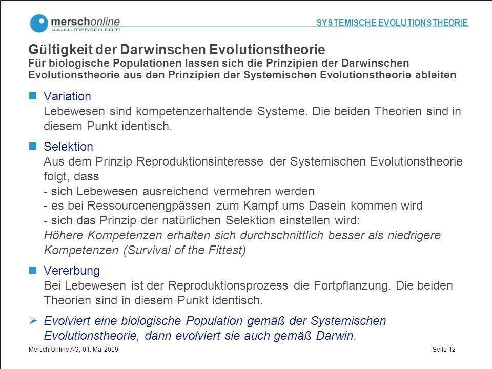 SYSTEMISCHE EVOLUTIONSTHEORIE Mersch Online AG, 01. Mai 2009 Seite 12 Gültigkeit der Darwinschen Evolutionstheorie Für biologische Populationen lassen