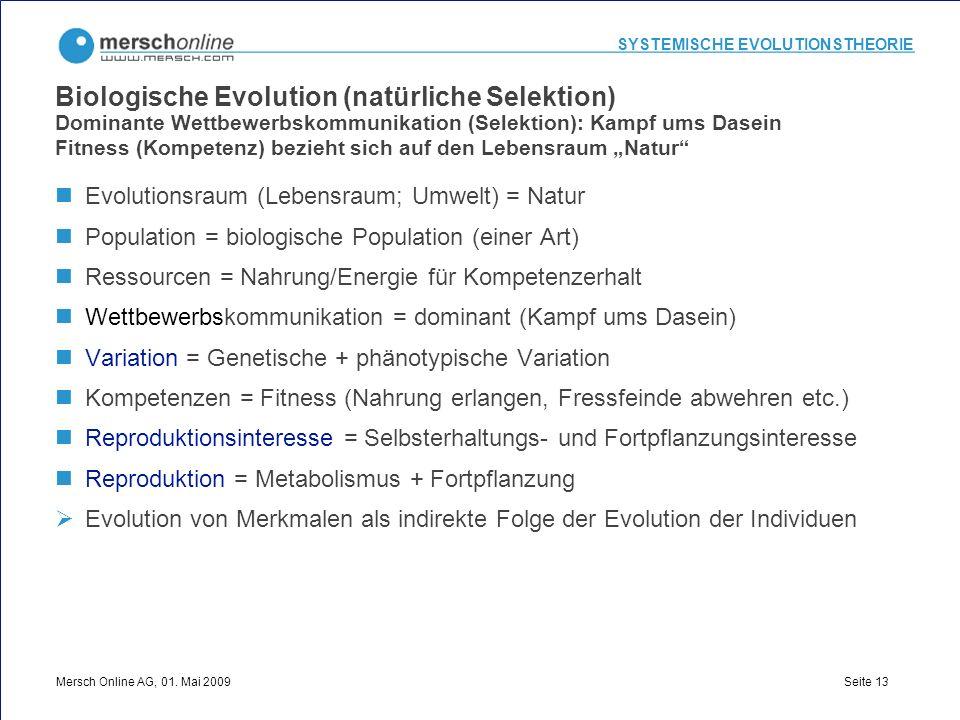 SYSTEMISCHE EVOLUTIONSTHEORIE Mersch Online AG, 01. Mai 2009 Seite 13 Biologische Evolution (natürliche Selektion) Dominante Wettbewerbskommunikation